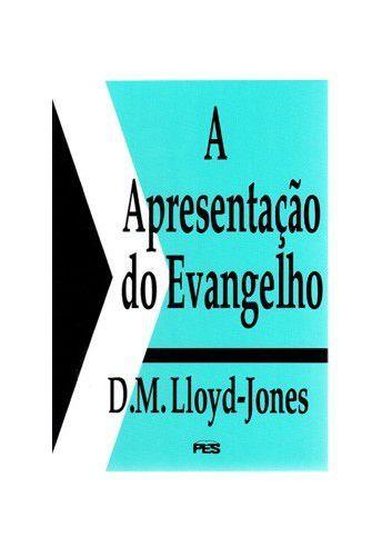 A Apresentação do Evangelho / D. M. Lloyd-Jones