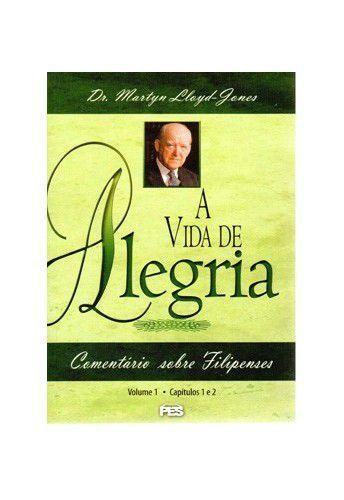Filipenses: Vol. 1 - Vida de Alegria / D. M. Lloyd-Jones