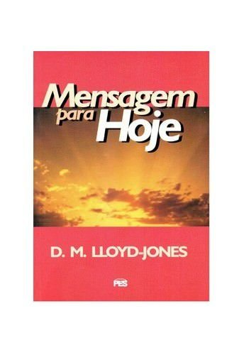 Mensagem para hoje / D. M. Lloyd-Jones