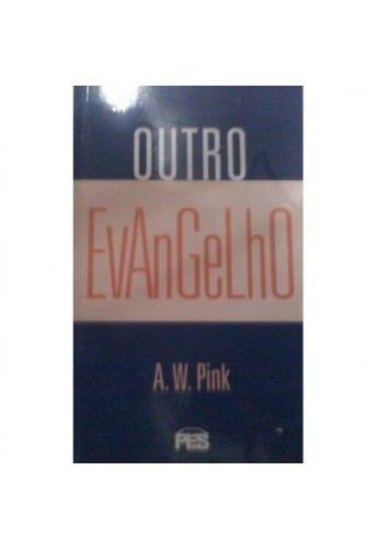 Outro Evangelho / A. W. Pink