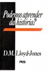 Podemos aprender da história? / D. M. Lloyd-Jones