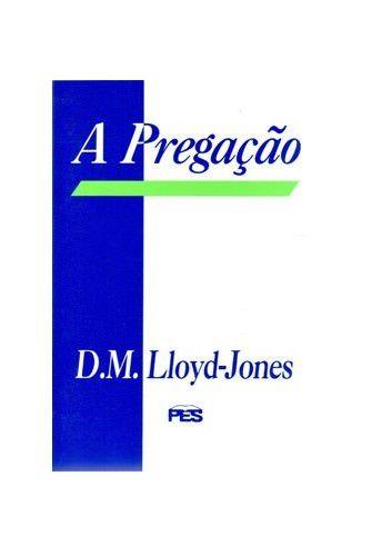 A Pregação / D. M. Lloyd-Jones