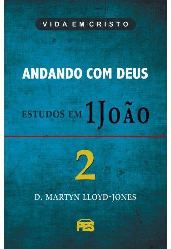 Primeira João Vol. 2 - Andando com Deus / D. M. Lloyd-Jones