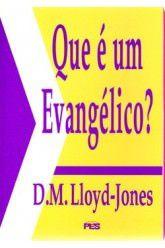 Que é um evangélico? / D. M. Lloyd-Jones