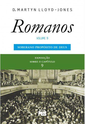 Romanos - Vol. 9: O Soberano propósito de Deus / D. M. Jones