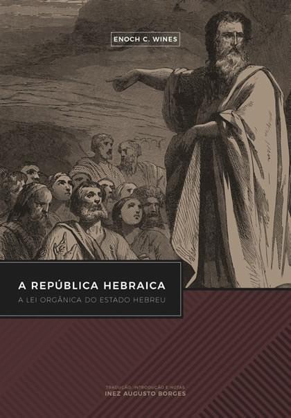 A República Hebraica: A Lei orgânica do Estado Hebreu / Enoch C. Wines