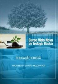 Curso Básico de Teologia - Vol. 8 - Educação Cristã / Madalena de Oliveira Molochenco