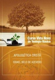 Curso Básico de Teologia - Vol. 6 - Apologética Cristã / Israel Belo de Azevedo