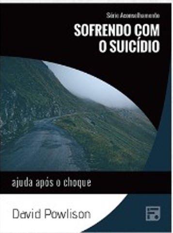Série Aconselhamento: Sofrendo com o Suicídio - Ajuda após o choque / David Powlison
