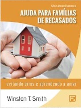 Série Aconselhamento: Ajuda para Famílias de Recasados - Evitando erros e aprendendo a amar / Winston T. Smith