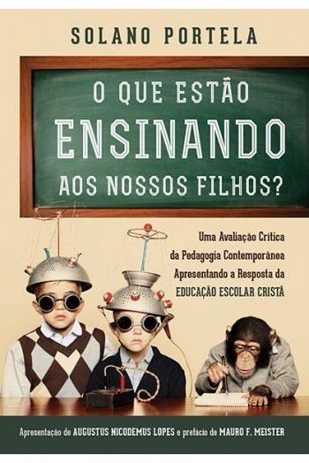 O que estão ensinando aos nossos Filhos? / Solano Portela