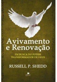 Avivamento e renovação: Em busca do poder transformador de Deus / Russell P. Shedd