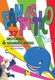 Fantástico - Vol. 1: 37 histórias e grandes ideias para EBD/Culto infantil (3 a 6 anos)