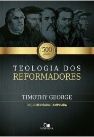 Teologia dos reformadores - 2ª Ed. / T George