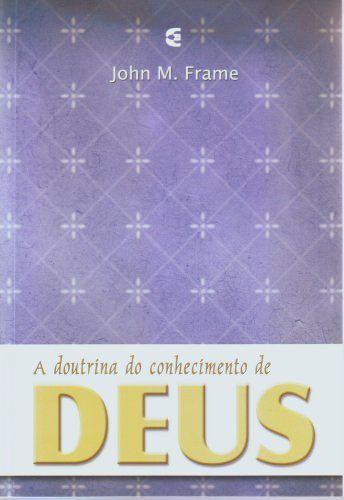 A Doutrina do Conhecimento de Deus: Teologia do Senhorio / John Frame