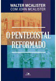 O Pentecostal Reformado / Walter McAlister & John McAlister