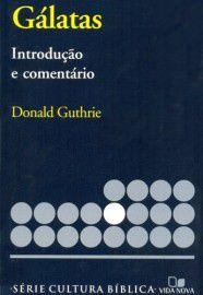 Série cultura bíblica: Gálatas, introdução e comentário / Donald Guthrie
