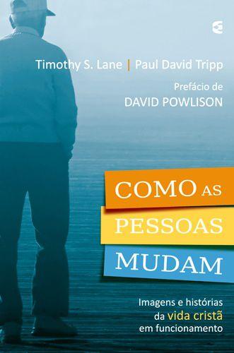 Como as pessoas mudam / Paul Tripp & Timothy Lane