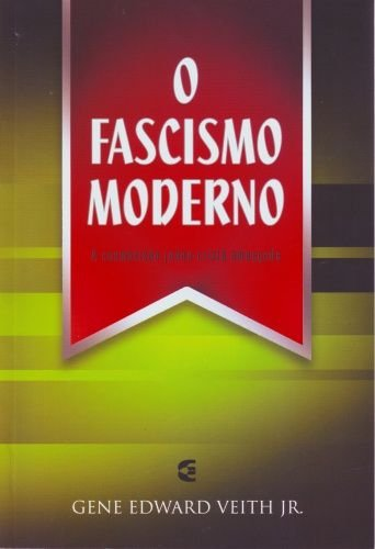 O Fascismo Moderno / Gene Edward Veith Jr.
