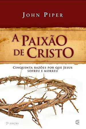 A Paixão de Cristo / John Piper