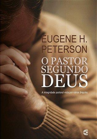 O Pastor segundo Deus / Eugene Peterson