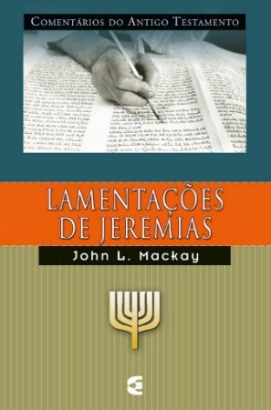 Lamentações de Jeremias: Comentários do Antigo Testamento / John L. Mackay
