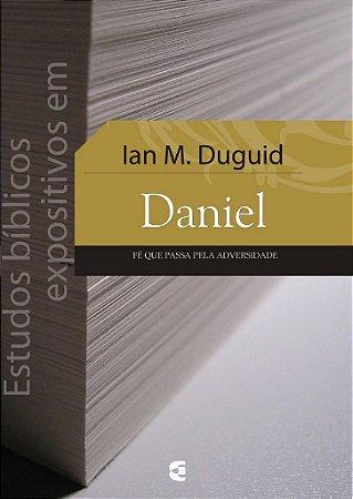 Estudos Bíblicos Expositivos em Daniel / Iain M. Duguid