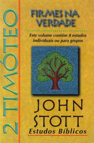 2 Timóteo - Firmes na Verdade: Estudos Bíblicos John Stott / John Stott