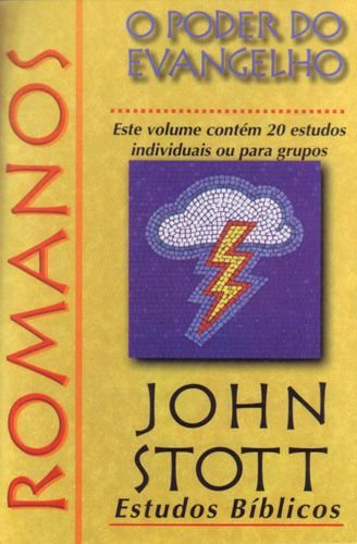 Romanos - O Poder do Evangelho: Estudos Bíblicos John Stott / John Stott
