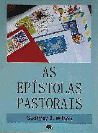 As Epístolas Pastorais / Geoffrey B. Wilson