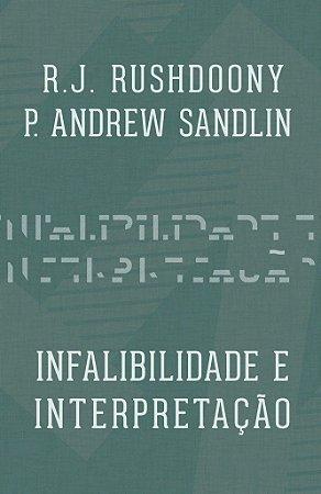 Infalibilidade e Interpretação / R. J. Rushdoony
