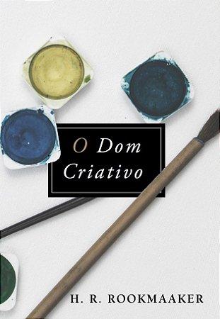 O Dom Criativo / R. H. Rookmaaker