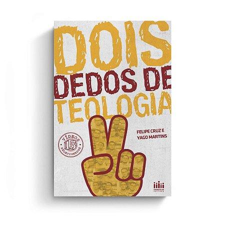 Dois Dedos de Teologia / Yago Martins e F. Cruz