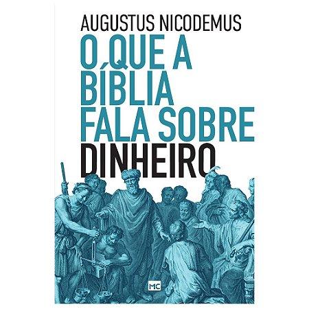 O que a Bíblia fala sobre dinheiro / Augustus Nicodemus