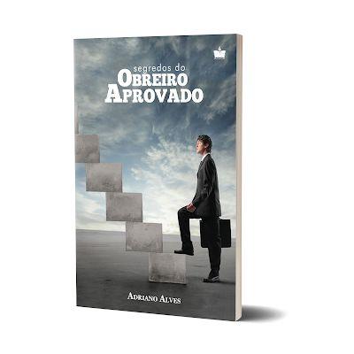 Segredos do Obreiro Aprovado | ADRIANO ALVES