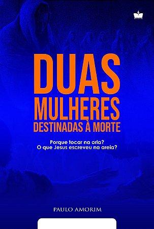 Duas Mulheres Destinadas À Morte | PAULO AMORIM | PRÉ-VENDA