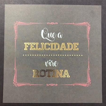 Card 15x15cm com foil dourado - Que a felicidade vire rotina - Arte Fácil