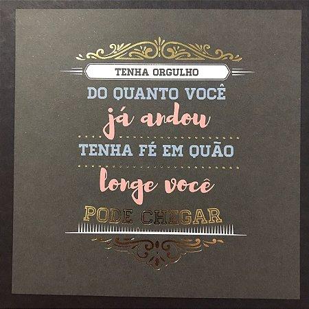 Card 15x15cm com foil dourado - Tenha orgulho do quanto - Arte Fácil