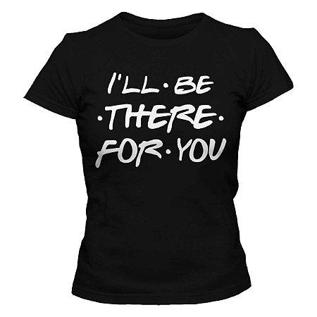 Camiseta Feminina Friends - I'll Be There
