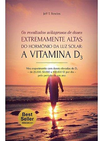 Ed. Laszlo Livro Os Resultados Milagrosos de Doses Extremamente Altas do Hormônio da Luz Solar: A Vitamina D3