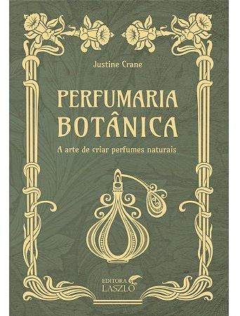 Ed. Laszlo Livro Perfumaria Botânica - A Arte de Criar Perfumes Naturais