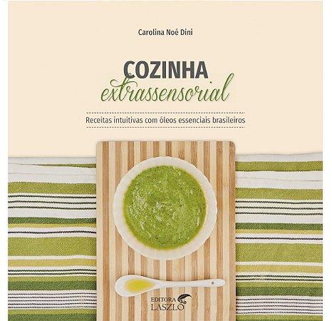 Ed. Laszlo Livro Cozinha Extra Sensorial -  Receitas com Óleos Essenciais Brasileiros