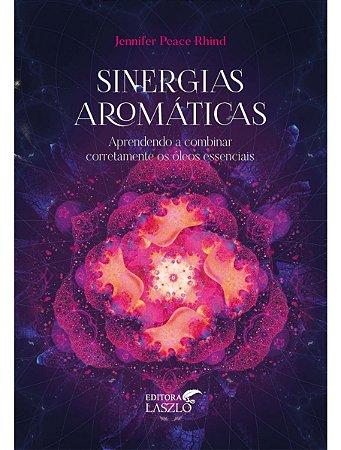 Ed. Laszlo Livro Sinergias Aromáticas - Aprendendo a Combinar Corretamente os Óleos Essenciais