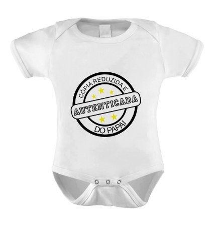 Body ou Camiseta Personalizada - Cópia autenticada do Papai