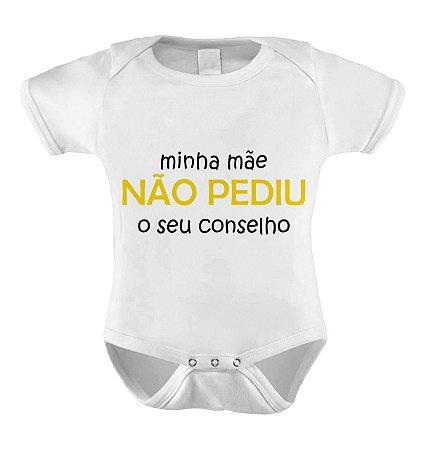 Body ou Camisetinha - MINHA MÃE NÃO PEDIU SEU CONSELHO
