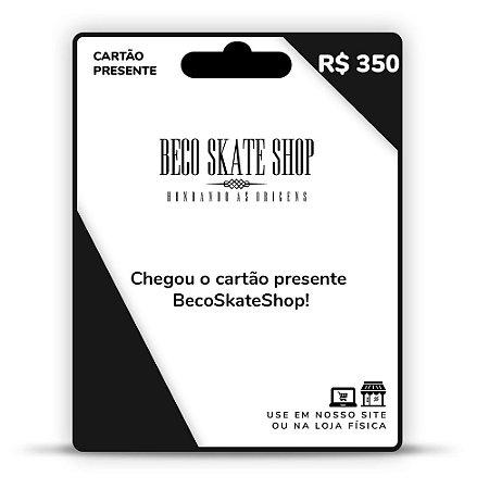 CARTÃO PRESENTE BECO SKATE SHOP R$350