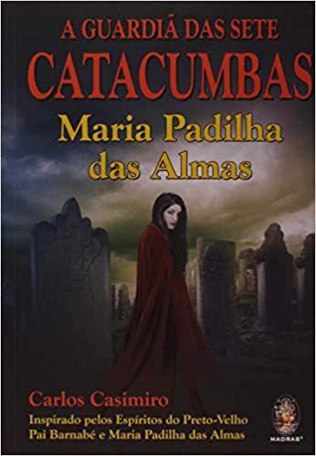 A GUARDIÃ DAS SETE CATACUMBAS: MARIA PADILHA DA ALMAS