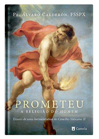 Prometeu, a Religião do Homem - Pe. Álvaro Calderón, FSSPX