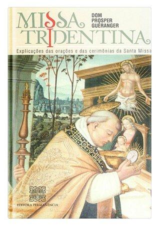 Missa Tridentina: Orações e Cerimônias da Santa Missa - D. Prosper Guéranger