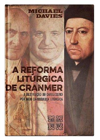 A Reforma Litúrgica de Cranmer - Michael Davies